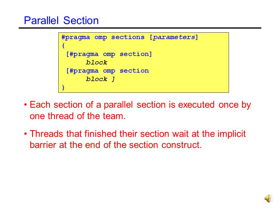 Parallel Section #pragma omp sections [parameters] { [#pragma omp section] block. [#pragma omp section.